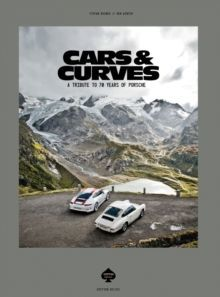 Cars & Curves A Tribute to 70 Years of Porsche