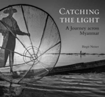 Catching the Light A Journey Across Myanmar