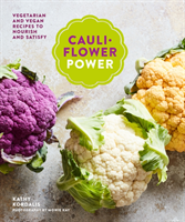 Cauliflower Power Vegetarian and Vegan Recipes to Nourish and Satisfy