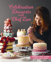 Celebration Desserts with Chef Zan Delightful cakes, cookies & other sweet treats