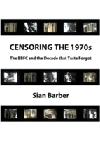 Censoring the 1970s: The BBFC and the Decade That Taste Forgot