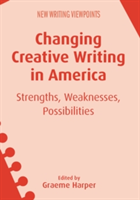Changing Creative Writing in America Strengths, Weaknesses, Possibilities