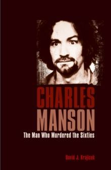 Charles Manson : The Man Who Murdered the Sixties