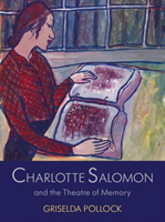 Charlotte Salomon and the Theatre of Memory