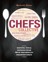 Chefs Collective Recipes, Tips and Secrets from 50 of the World's Greatest Chefs