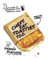 Chefs Eat Toasties Too A pro's guide to reinventing your sandwich game