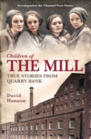 Children of the Mill True Stories From Quarry Bank