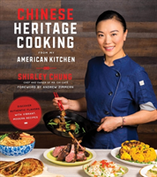 Chinese Heritage Cooking From My American Kitchen Discover Authentic Flavors with Vibrant, Modern Recipes