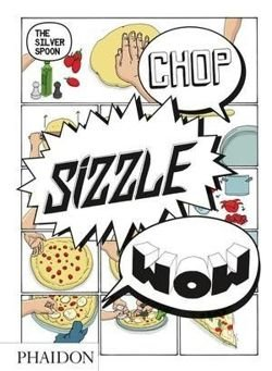 Chop, Sizzle, Wow The Silver Spoon Comic Cookbook