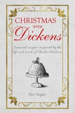 Christmas with Dickens : Seasonal Recipes Inspired by the Life and Work of Charles Dickens