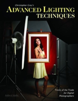 Christopher Grey's Advanced Lighting Techniques Tricks of the Trade for Digital Photographers