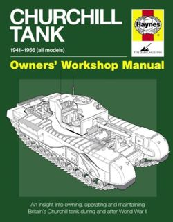 Churchill Tank Manual : An insight into owning, operating and maintaining Britain's Churchill tank during and after WWII