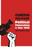 Cinema Militant Political Filmmaking and May 1968