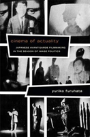 Cinema of Actuality Japanese Avant-Garde Filmmaking in the Season of Image Politics