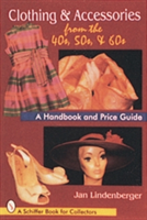 Clothing & Accessories from the '40s, '50s, & '60s A Handbook and Price Guide