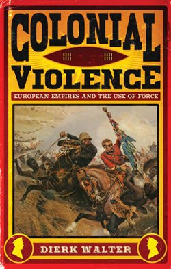 Colonial Violence European Empires and the Use of Force