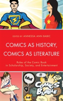 Comics as History, Comics as Literature Roles of the Comic Book in Scholarship, Society, and Entertainment