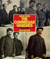 Commissar Vanishes:Falsification of Photographs and Art Falsification of Photographs and Art in Stalin's Russia