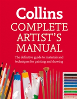 Complete Artist's Manual The Definitive Guide to Materials and Techniques for Painting and Drawing