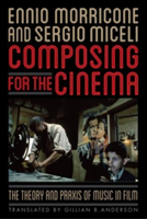 Composing for the Cinema The Theory and Praxis of Music in Film