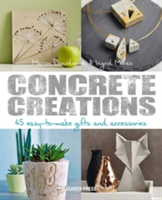 Concrete Creations 45 Easy-to-Make Gifts and Accessories