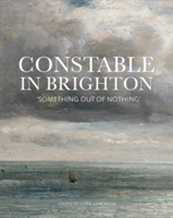 Constable and Brighton Something Out of Nothing