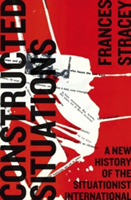 Constructed Situations A New History of the Situationist International