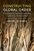 Constructing Global Order Agency and Change in World Politics