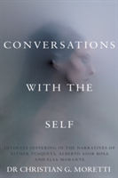 Conversations with the Self Intimate Suffering in the Narratives of Esther Tusquets, Alberto Asor Rosa and Elsa Morante