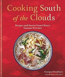 Cooking South of the Clouds : Recipes and stories from China's Yunnan province