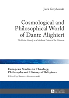 "Cosmological and Philosophical World of Dante Alighieri ""The Divine Comedy"" as a Medieval Vision of the Universe"