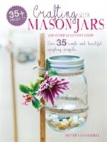 Crafting with Mason Jars and other Glass Containers Over 35 Simple and Beautiful Upcycling Projects