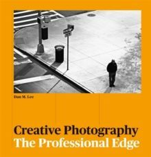 Creative Photography : The Professional Edge