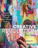 Creative Revolution Personal Transformation through Brave Intuitive Painting