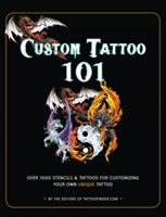 Custom Tattoo 101 Over 1000 Stencils and Ideas for Customizing Your Own Unique Tattoo