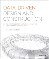 Data-Driven Design and Construction 25 Strategies for Capturing, Analyzing and Applying Building Data