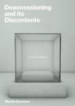 Deaccessioning and its Discontents : A Critical History