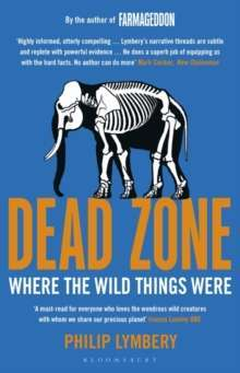 Dead Zone : Where the Wild Things Were by Philip Lymbery