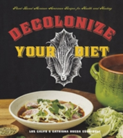 Decolonize Your Diet Plant-Based Mexican-American Recipes for Health and Healing