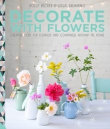 Decorate with Flowers: Creative ideas for flowers and containers around the home