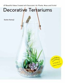 Decorative Terrariums : 47 Beautiful Ideas Created with Succulent, Air Plants, Moss and Orchid