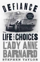 Defiance The Life and Choices of Lady Anne Barnard