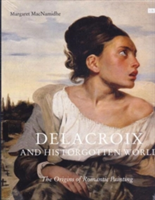 Delacroix and His Forgotten World The Origins of Romantic Painting