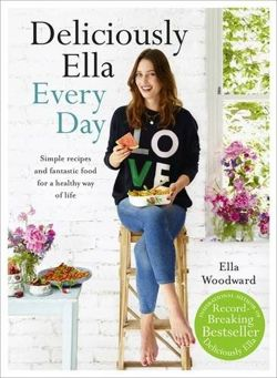 Deliciously Ella Every Day Simple recipes and fantastic food for a healthy way of life