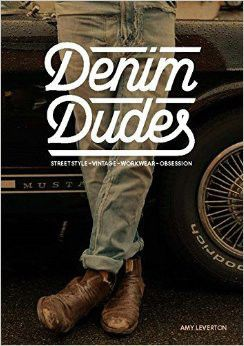 Denim Dudes Street Style Vintage Workwear Obsession