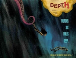 Dept. H Volume 1 Murder Six Miles Deep