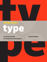Design School: Type A Practical Guide for Students and Designers