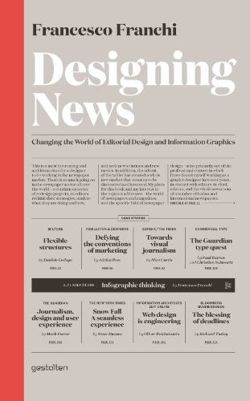 Designing News Changing the World of Editorial Design and Information Graphics