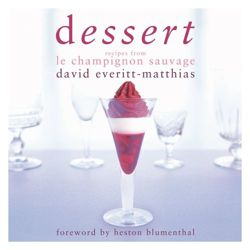 Dessert: Recipes from Le Champignon Sauvage