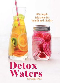 Detox Waters: 80 Simple Infusions for Health and Vitality